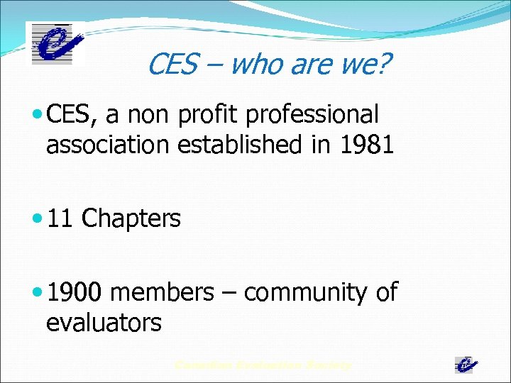 CES – who are we? CES, a non profit professional association established in 1981