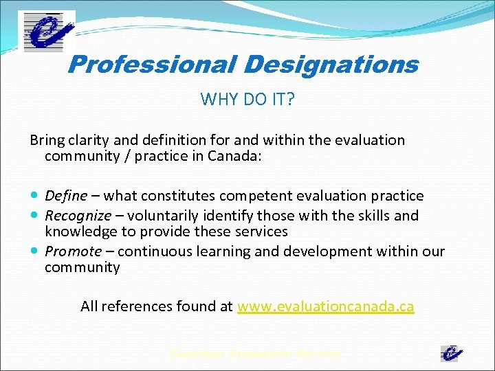 Professional Designations WHY DO IT? Bring clarity and definition for and within the evaluation