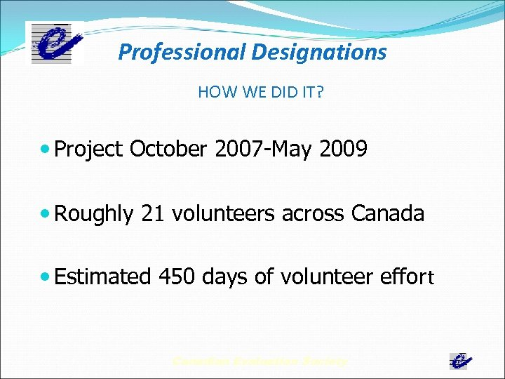 Professional Designations HOW WE DID IT? Project October 2007 -May 2009 Roughly 21 volunteers