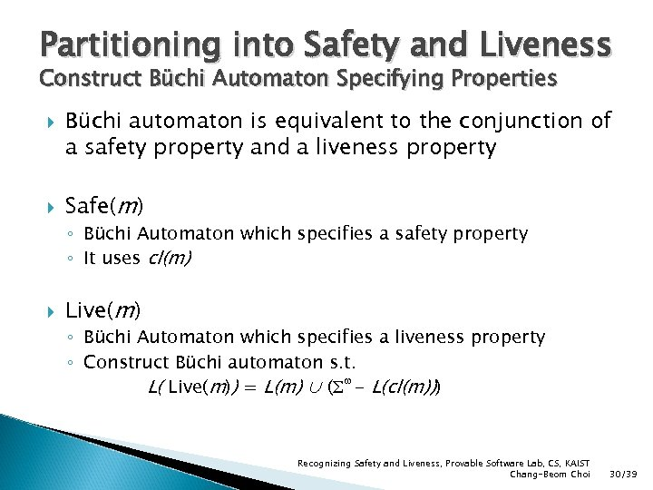 Partitioning into Safety and Liveness Construct Büchi Automaton Specifying Properties Büchi automaton is equivalent