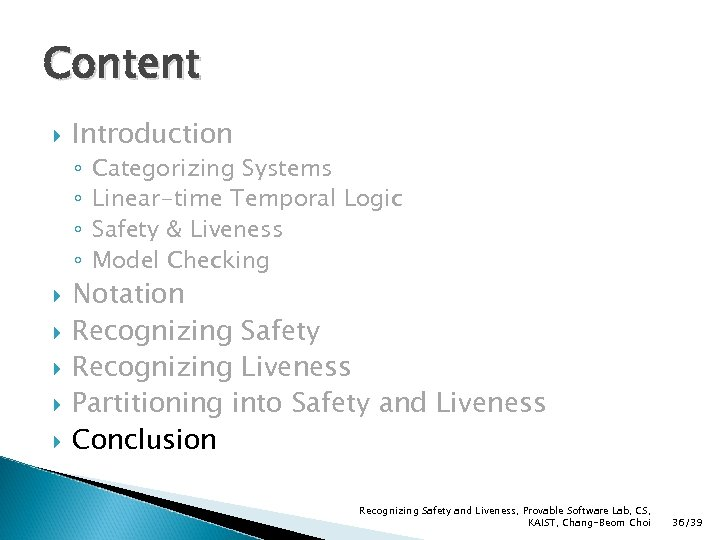 Content Introduction ◦ ◦ Categorizing Systems Linear-time Temporal Logic Safety & Liveness Model Checking