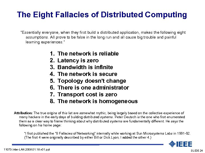 "The Eight Fallacies of Distributed Computing ""Essentially everyone, when they first build a distributed"