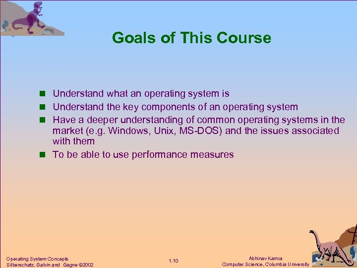 Goals of This Course n Understand what an operating system is n Understand the