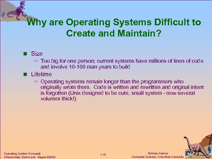 Why are Operating Systems Difficult to Create and Maintain? n Size F Too big
