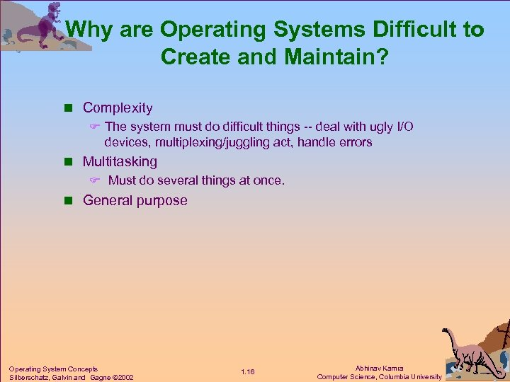 Why are Operating Systems Difficult to Create and Maintain? n Complexity F The system
