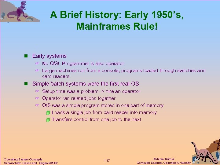 A Brief History: Early 1950's, Mainframes Rule! n Early systems F No O/S! Programmer