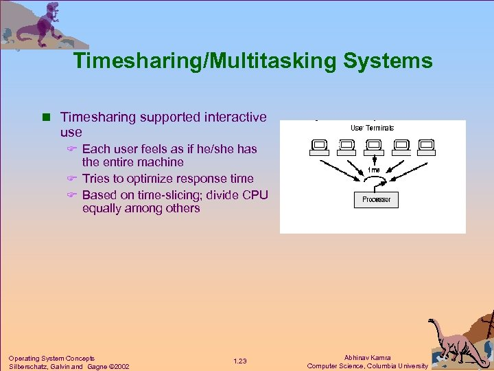 Timesharing/Multitasking Systems n Timesharing supported interactive use F Each user feels as if he/she