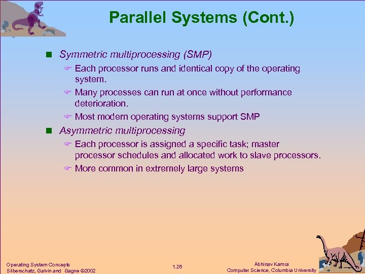 Parallel Systems (Cont. ) n Symmetric multiprocessing (SMP) F Each processor runs and identical