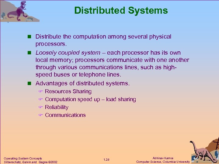 Distributed Systems n Distribute the computation among several physical processors. n Loosely coupled system