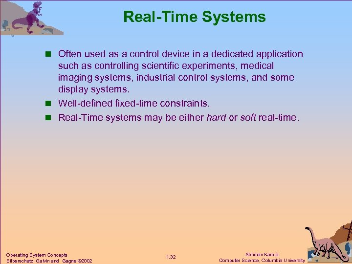Real-Time Systems n Often used as a control device in a dedicated application such