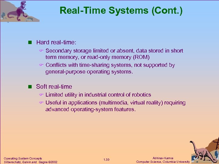 Real-Time Systems (Cont. ) n Hard real-time: F Secondary storage limited or absent, data