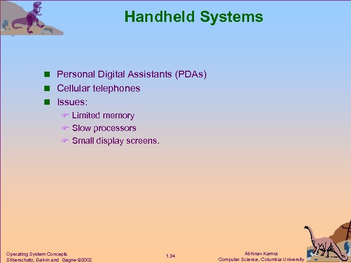Handheld Systems n Personal Digital Assistants (PDAs) n Cellular telephones n Issues: F Limited