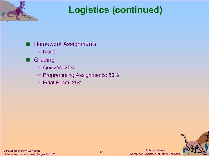 Logistics (continued) n Homework Assignments F None n Grading F Quizzes: 25% F Programming