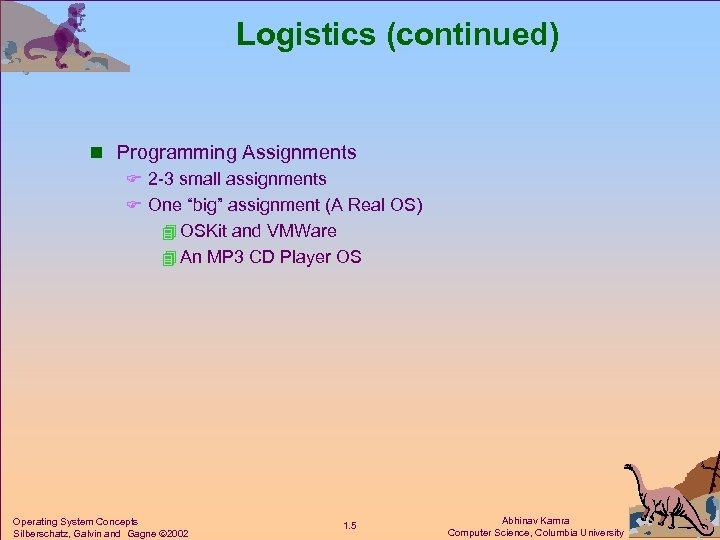 "Logistics (continued) n Programming Assignments F 2 -3 small assignments F One ""big"" assignment"