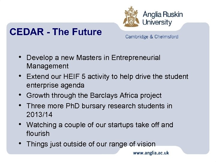 CEDAR - The Future • Develop a new Masters in Entrepreneurial • • •