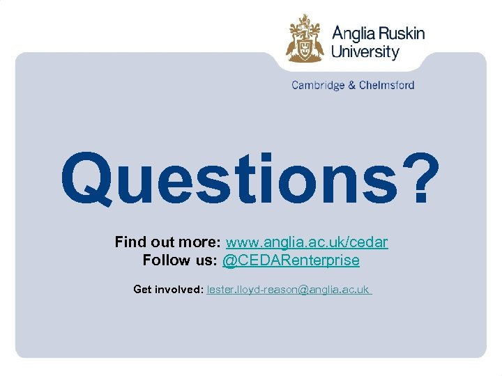 Questions? Find out more: www. anglia. ac. uk/cedar Follow us: @CEDARenterprise Get involved: lester.