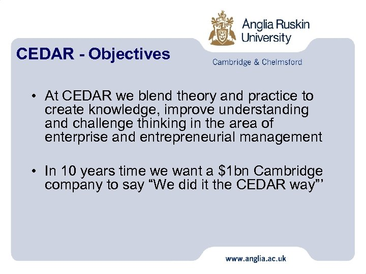 CEDAR - Objectives • At CEDAR we blend theory and practice to create knowledge,