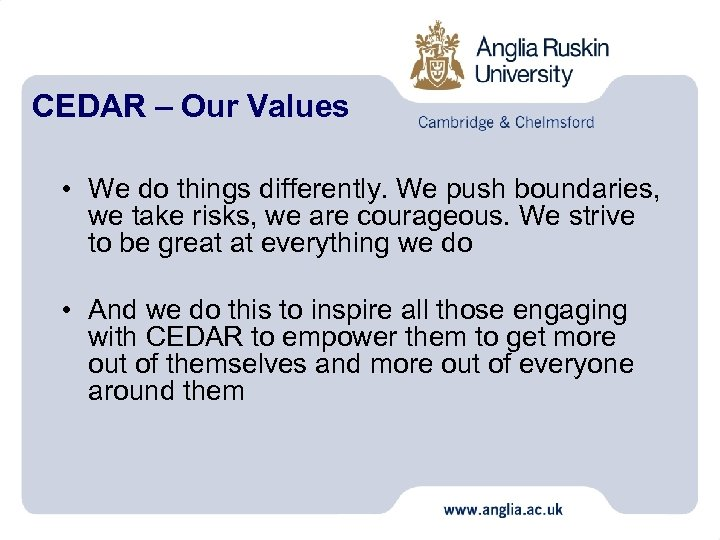 CEDAR – Our Values • We do things differently. We push boundaries, we take