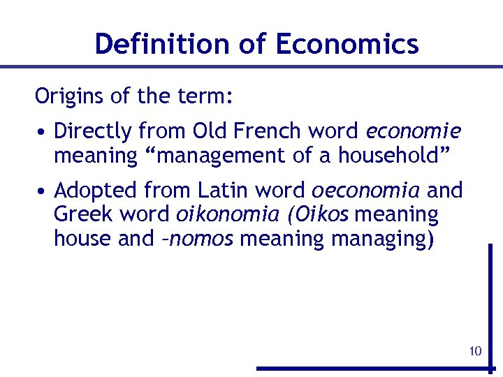 Definition of Economics Origins of the term: • Directly from Old French word economie