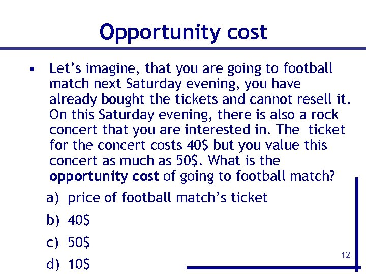 Opportunity cost • Let's imagine, that you are going to football match next Saturday