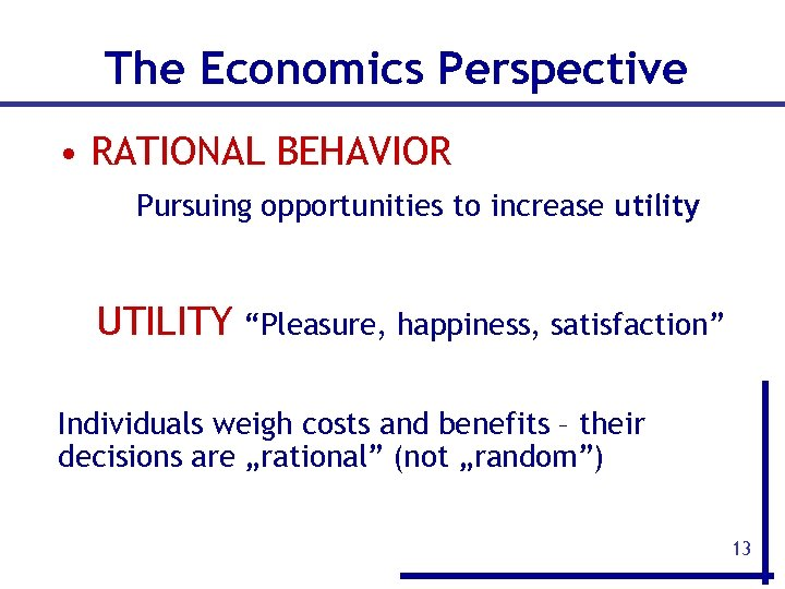 """The Economics Perspective • RATIONAL BEHAVIOR Pursuing opportunities to increase utility UTILITY """"Pleasure, happiness,"""