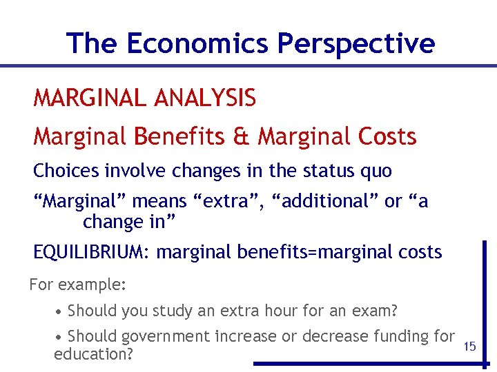 The Economics Perspective MARGINAL ANALYSIS Marginal Benefits & Marginal Costs Choices involve changes in
