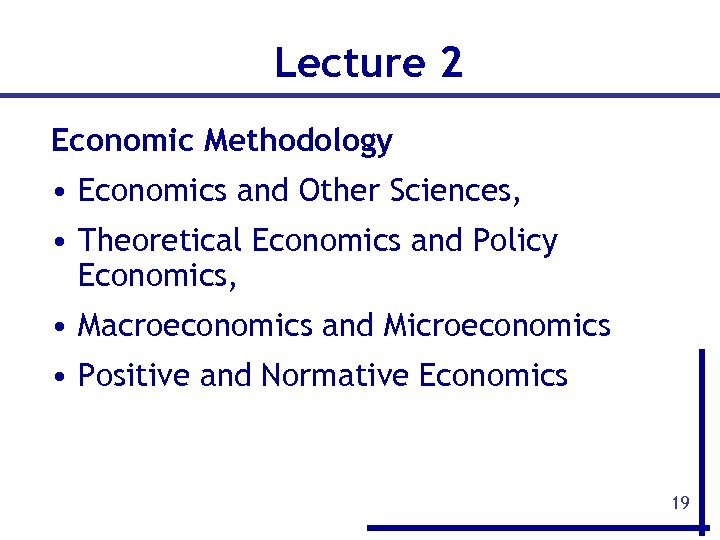 Lecture 2 Economic Methodology • Economics and Other Sciences, • Theoretical Economics and Policy