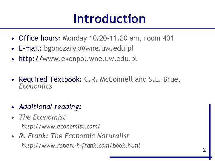 Introduction • Office hours: Monday 10. 20 -11. 20 am, room 401 • E-mail: