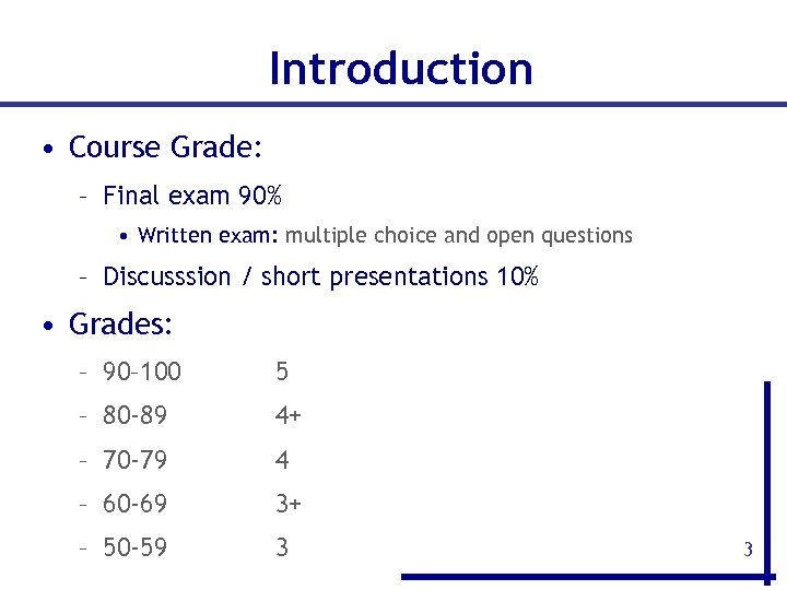 Introduction • Course Grade: – Final exam 90% • Written exam: multiple choice and