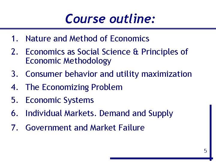 Course outline: 1. Nature and Method of Economics 2. Economics as Social Science &