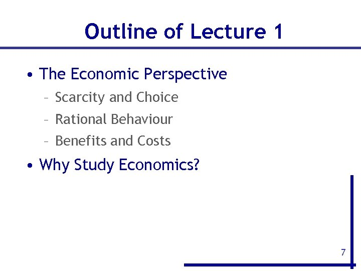 Outline of Lecture 1 • The Economic Perspective – Scarcity and Choice – Rational