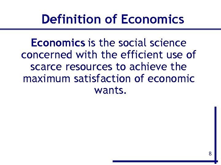 Definition of Economics is the social science concerned with the efficient use of scarce