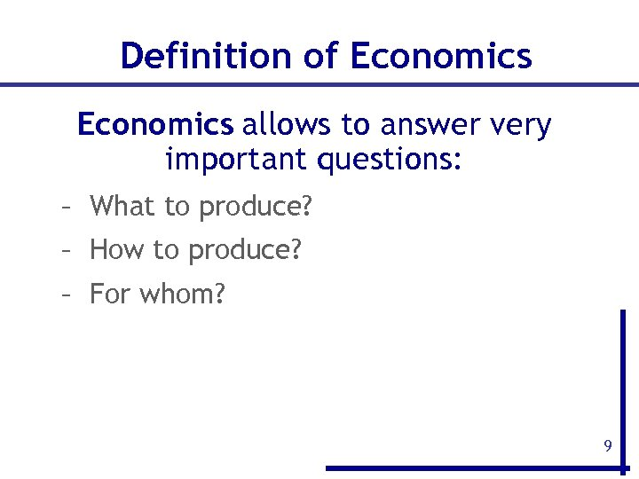 Definition of Economics allows to answer very important questions: – What to produce? –