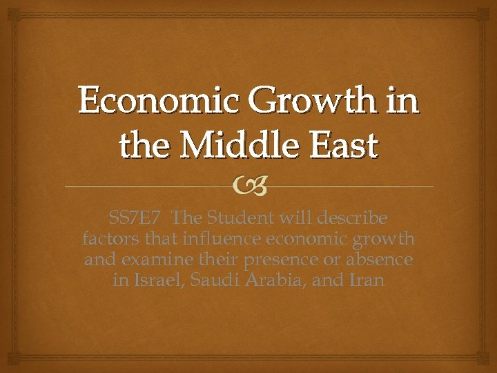 Economic Growth in the Middle East SS 7 E 7 The Student will describe