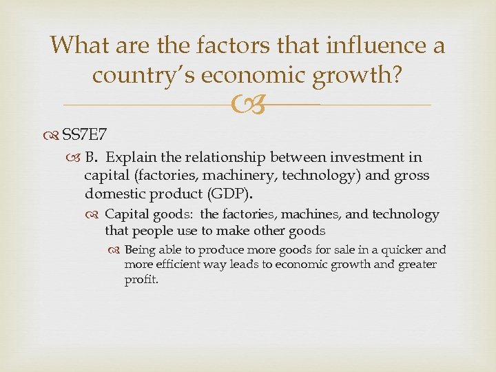 What are the factors that influence a country's economic growth? SS 7 E 7