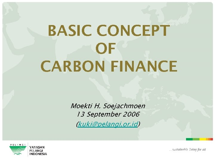 BASIC CONCEPT OF CARBON FINANCE Moekti H. Soejachmoen 13 September 2006 (kuki@pelangi. or. id)