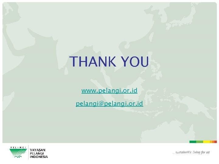THANK YOU www. pelangi. or. id pelangi@pelangi. or. id