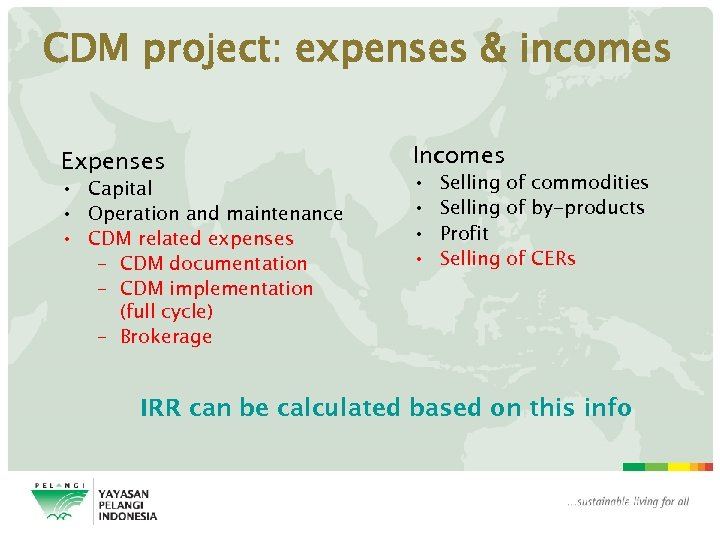 CDM project: expenses & incomes Expenses • Capital • Operation and maintenance • CDM