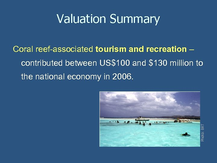 Valuation Summary Coral reef-associated tourism and recreation – contributed between US$100 and $130 million