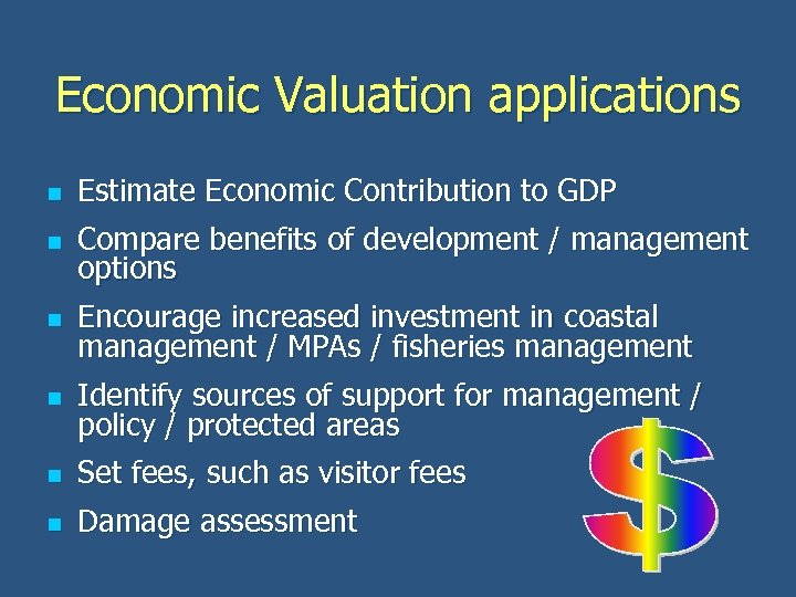 Economic Valuation applications n Estimate Economic Contribution to GDP n Compare benefits of development
