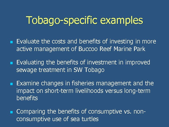 Tobago-specific examples n n Evaluate the costs and benefits of investing in more active