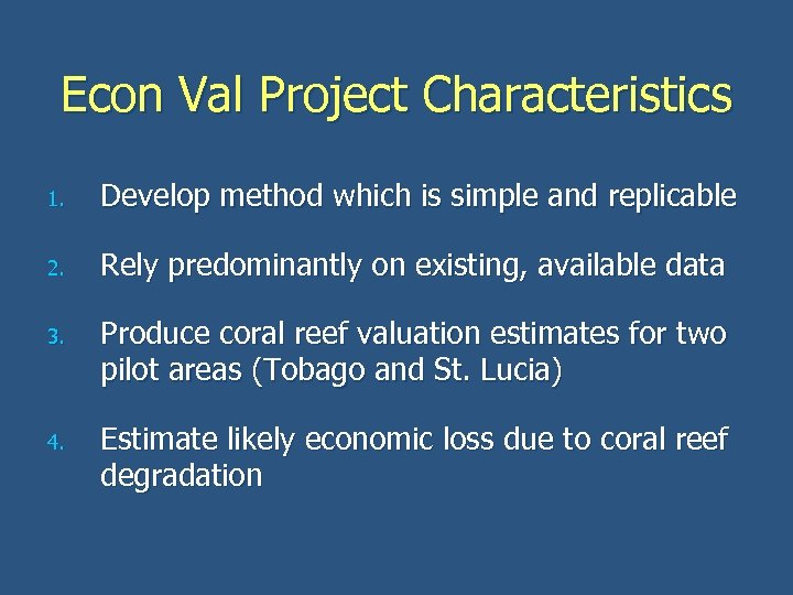 Econ Val Project Characteristics 1. Develop method which is simple and replicable 2. Rely