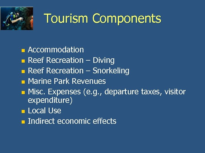 Tourism Components Accommodation n Reef Recreation – Diving n Reef Recreation – Snorkeling n