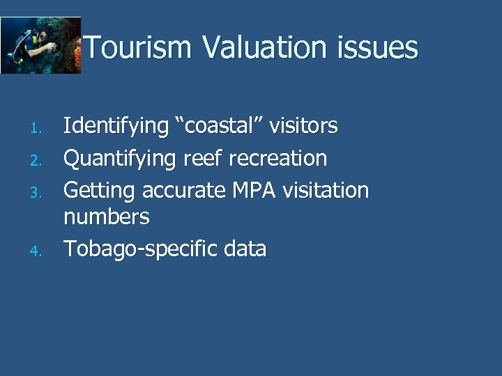 "Tourism Valuation issues 1. 2. 3. 4. Identifying ""coastal"" visitors Quantifying reef recreation Getting"
