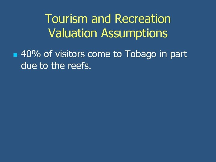 Tourism and Recreation Valuation Assumptions n 40% of visitors come to Tobago in part