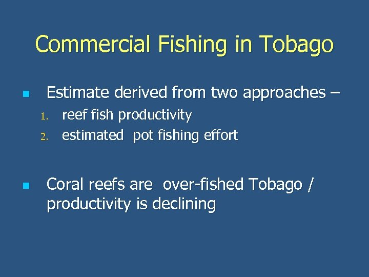 Commercial Fishing in Tobago n Estimate derived from two approaches – 1. 2. n