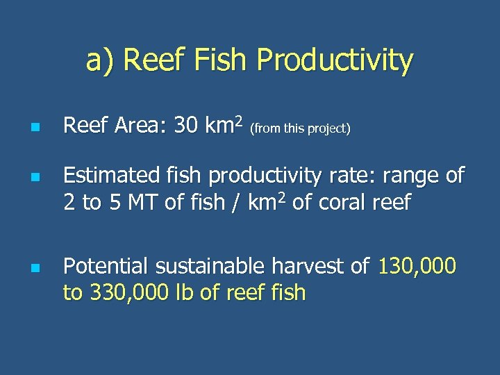 a) Reef Fish Productivity n n n Reef Area: 30 km 2 (from this