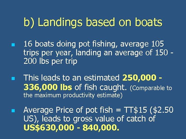 b) Landings based on boats n n 16 boats doing pot fishing, average 105