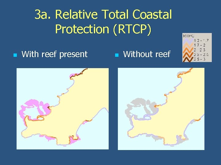 3 a. Relative Total Coastal Protection (RTCP) n With reef present n Without reef