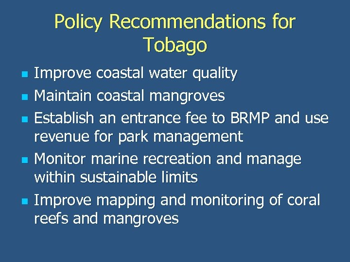 Policy Recommendations for Tobago n n n Improve coastal water quality Maintain coastal mangroves